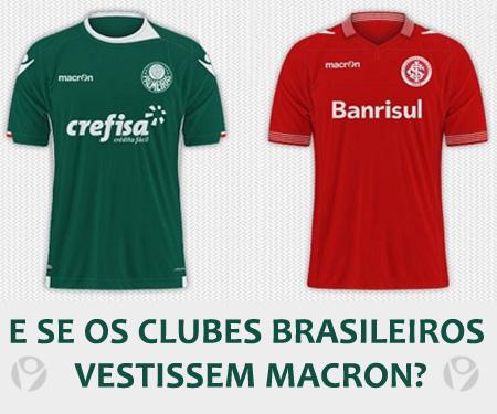 E se os clubes brasileiros vestissem Macron capa